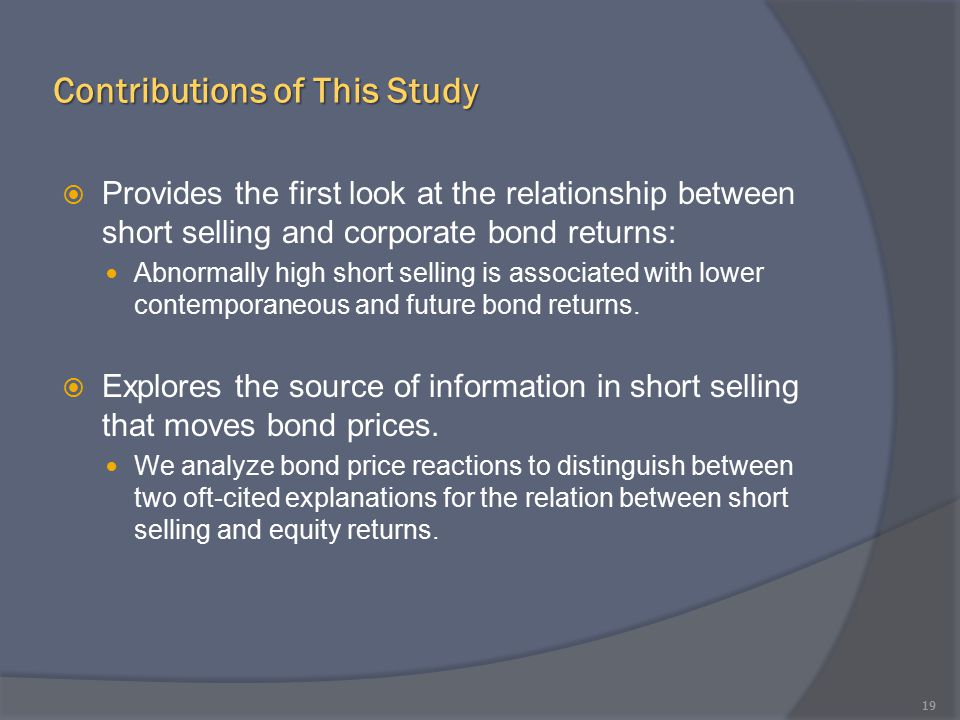 Contributions of This Study  Provides the first look at the relationship between short selling and corporate bond returns: Abnormally high short sell