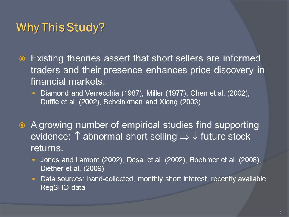 Why This Study?  Existing theories assert that short sellers are informed traders and their presence enhances price discovery in financial markets. D
