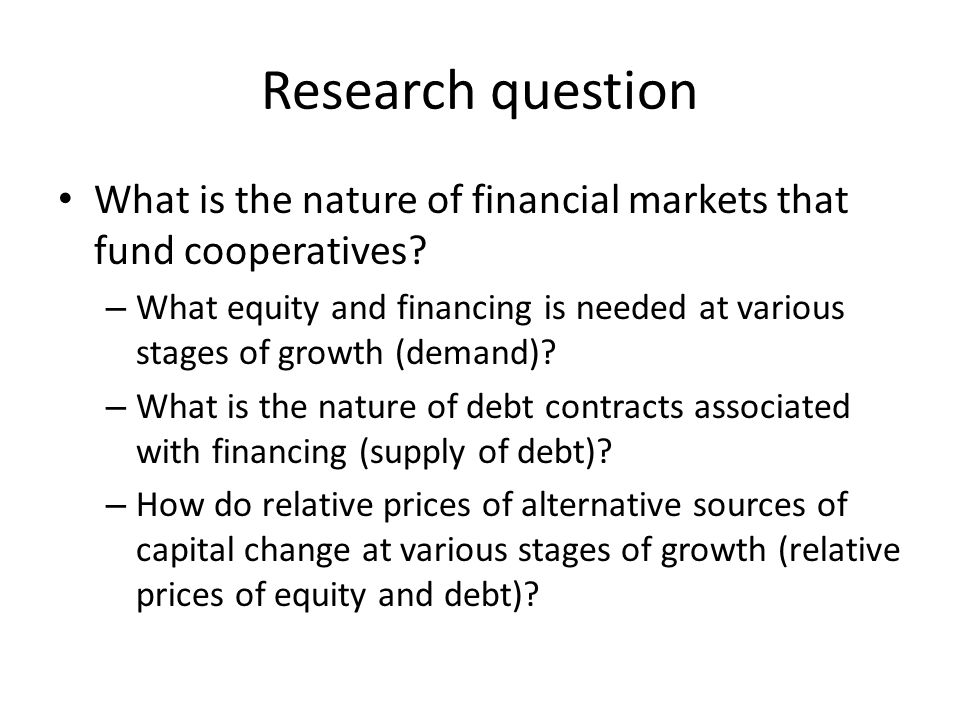 Research question What is the nature of financial markets that fund cooperatives.