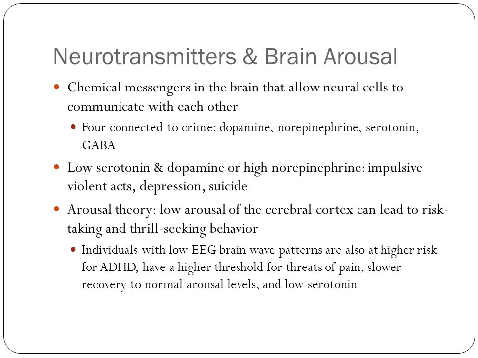 Neurotransmitters & Brain Arousal Chemical messengers in the brain that allow neural cells to communicate with each other Four connected to crime: dop