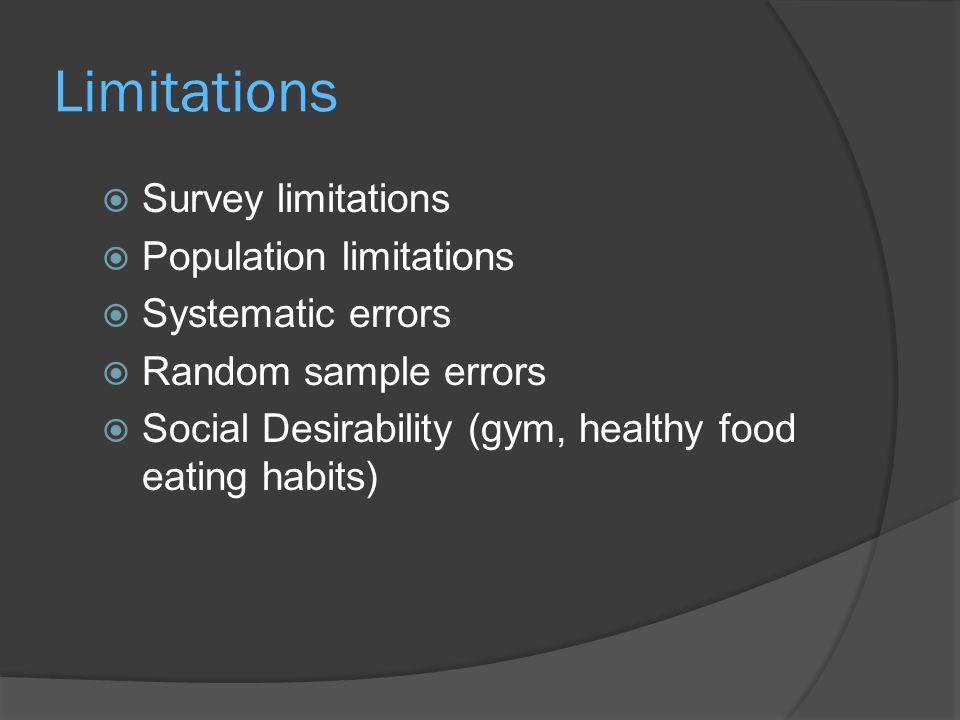 Limitations  Survey limitations  Population limitations  Systematic errors  Random sample errors  Social Desirability (gym, healthy food eating habits)