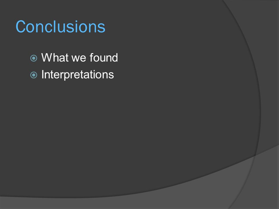 Conclusions  What we found  Interpretations