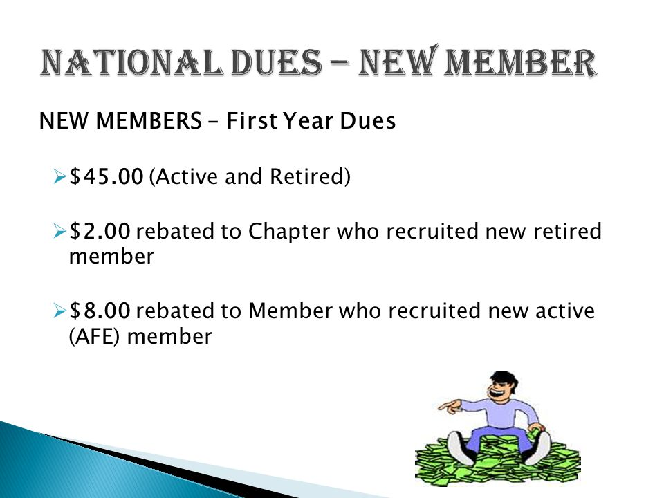 NEW MEMBERS – First Year Dues  $45.00 (Active and Retired)  $2.00 rebated to Chapter who recruited new retired member  $8.00 rebated to Member who recruited new active (AFE) member