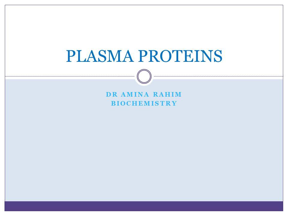 DR AMINA RAHIM BIOCHEMISTRY PLASMA PROTEINS
