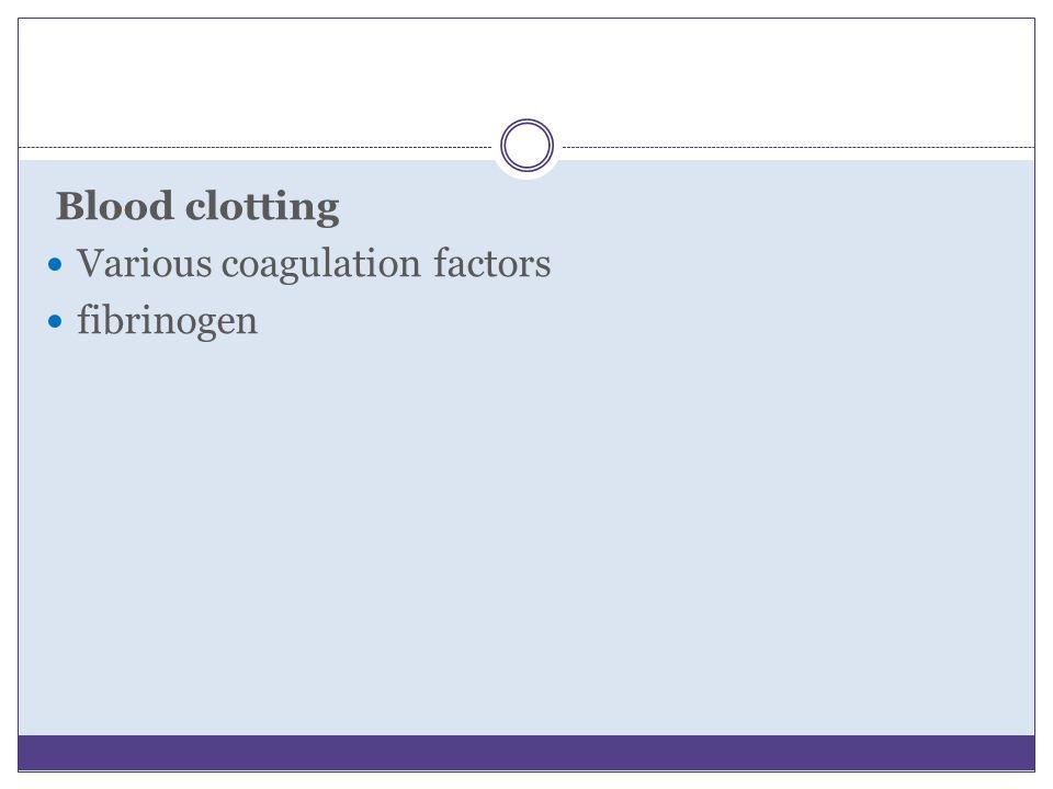 Blood clotting Various coagulation factors fibrinogen