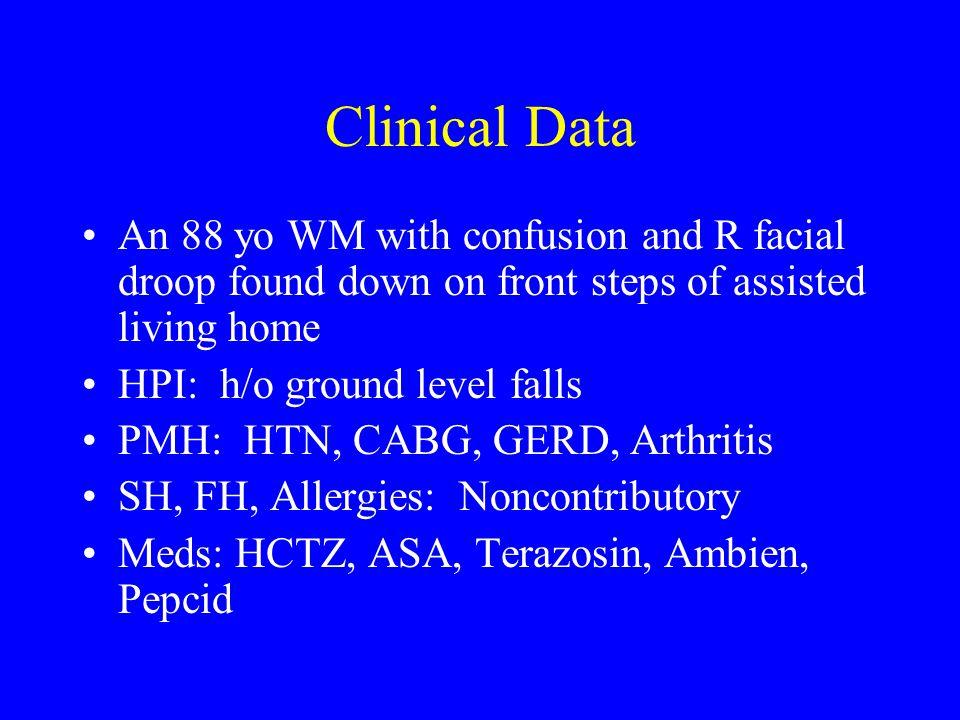 Physical Exam VS: 180/80, 79, afebrile, 94% Neuro: Awake, alert, oriented x 3, Pupils irregular, but reactive, R facial asymmetry, bilateral symmetric motor function