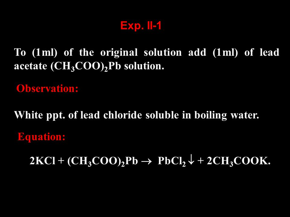 To (1ml) of the original solution add (1ml) of lead acetate (CH 3 COO) 2 Pb solution.