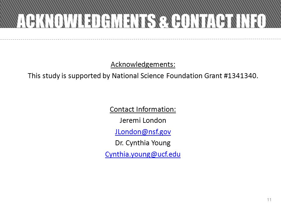 11 ACKNOWLEDGMENTS & CONTACT INFO Acknowledgements: This study is supported by National Science Foundation Grant #1341340.