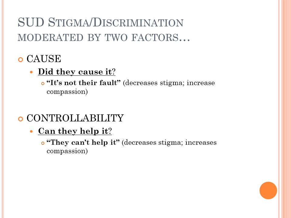 SUD S TIGMA /D ISCRIMINATION MODERATED BY TWO FACTORS … CAUSE Did they cause it .