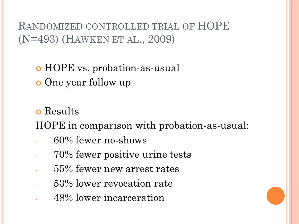 R ANDOMIZED CONTROLLED TRIAL OF HOPE (N=493) (H AWKEN ET AL., 2009) HOPE vs.