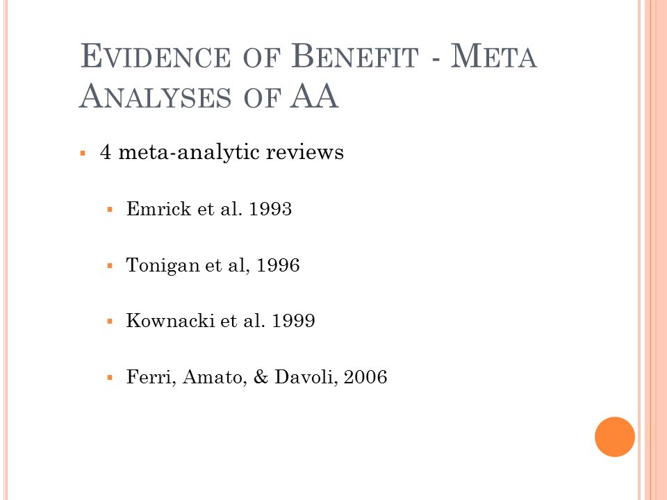 E VIDENCE OF B ENEFIT - M ETA A NALYSES OF AA  4 meta-analytic reviews  Emrick et al.