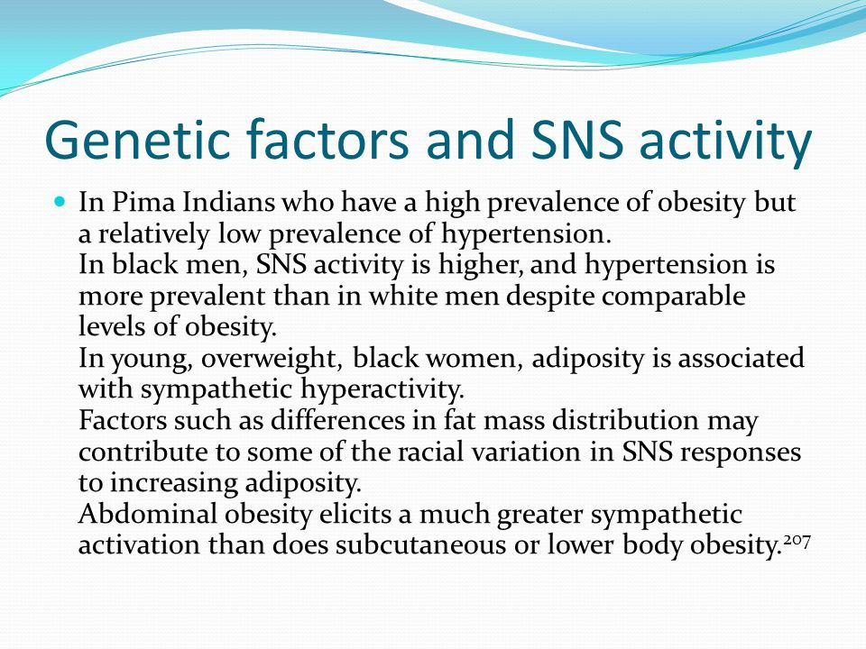 Genetic factors and SNS activity In Pima Indians who have a high prevalence of obesity but a relatively low prevalence of hypertension.