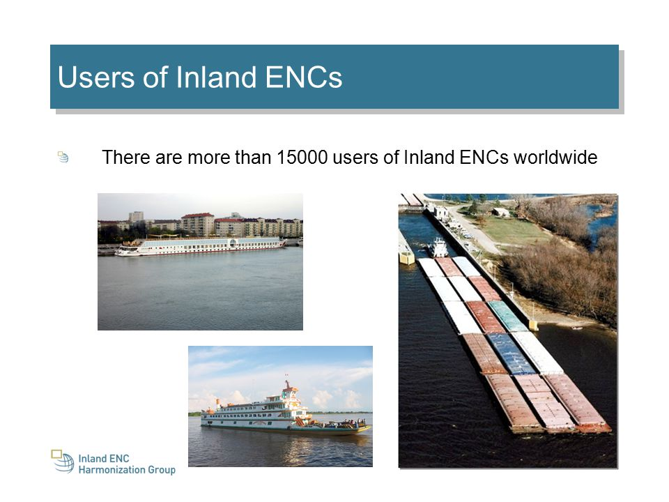 Users of Inland ENCs There are more than 15000 users of Inland ENCs worldwide