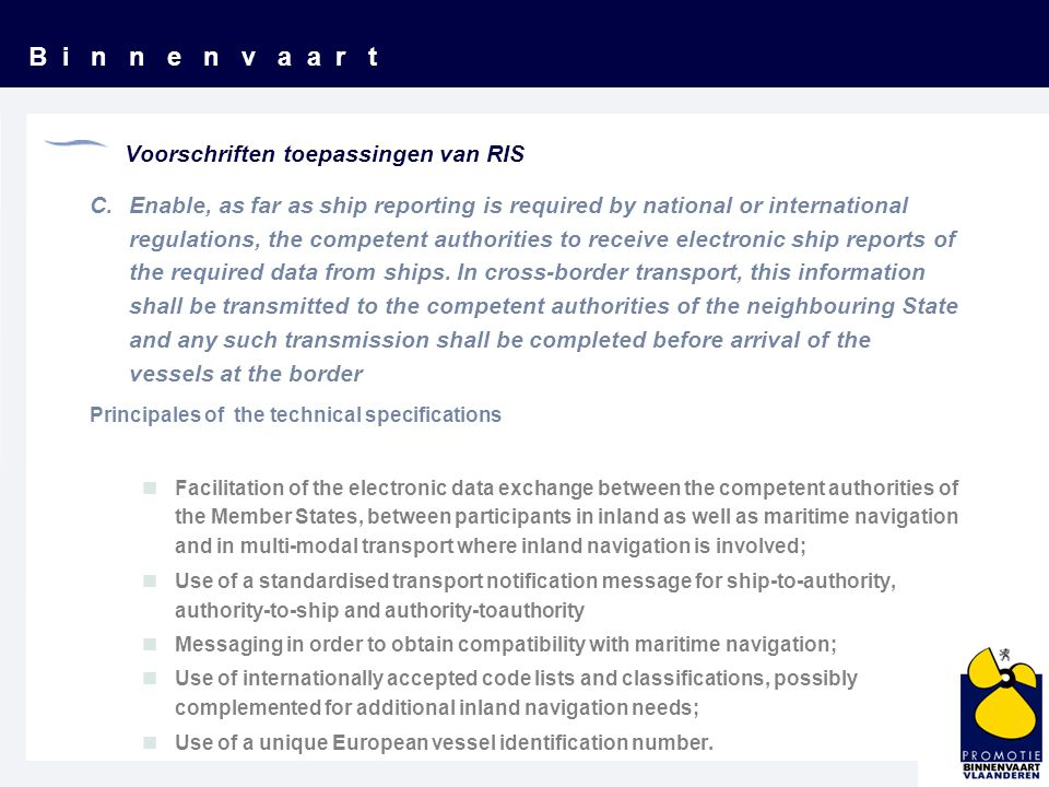 B i n n e n v a a r t C.Enable, as far as ship reporting is required by national or international regulations, the competent authorities to receive electronic ship reports of the required data from ships.