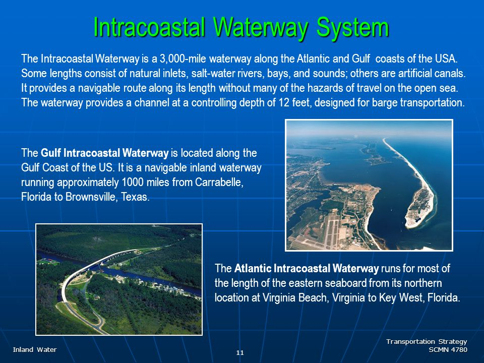 Transportation Strategy SCMN 4780 Intracoastal Waterway System Inland Water The Gulf Intracoastal Waterway is located along the Gulf Coast of the US.