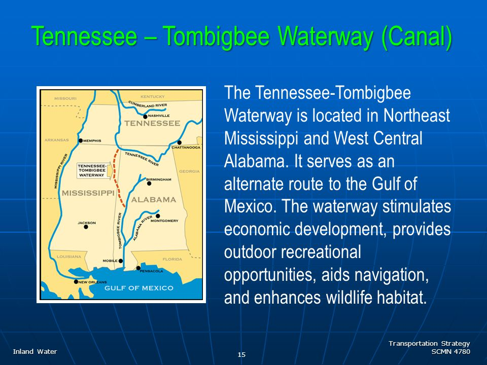 Transportation Strategy SCMN 4780 15 The Tennessee-Tombigbee Waterway is located in Northeast Mississippi and West Central Alabama.