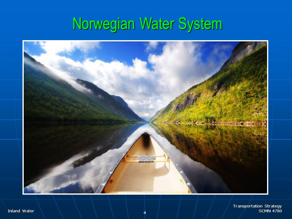 Transportation Strategy SCMN 4780 4 Inland Water Norwegian Water System Norwegian Water System