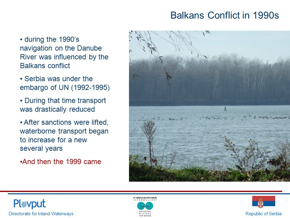 Directorate for Inland WaterwaysRepublic of Serbia Balkans Conflict in 1990s during the 1990's navigation on the Danube River was influenced by the Ba