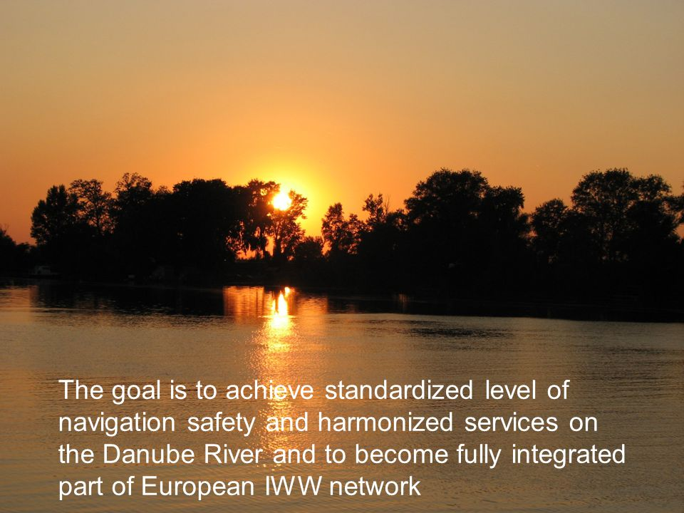 Directorate for Inland WaterwaysRepublic of Serbia The goal is to achieve standardized level of navigation safety and harmonized services on the Danub