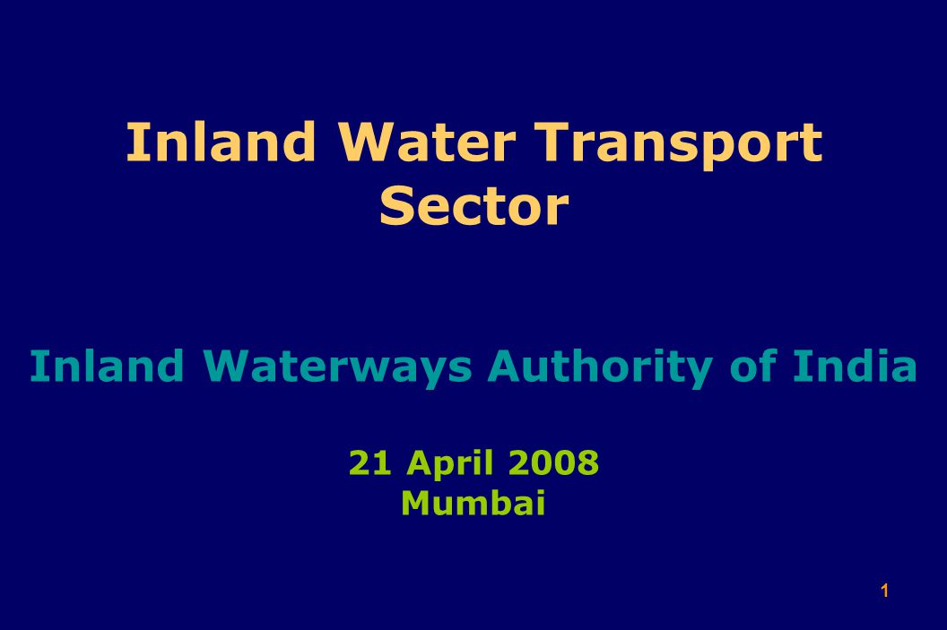 1 Inland Water Transport Sector Inland Waterways Authority of India 21 April 2008 Mumbai