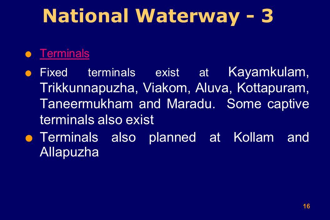 16  Terminals  Fixed terminals exist at Kayamkulam, Trikkunnapuzha, Viakom, Aluva, Kottapuram, Taneermukham and Maradu.