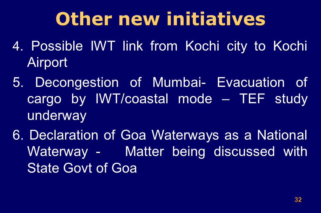 32 4. Possible IWT link from Kochi city to Kochi Airport 5. Decongestion of Mumbai- Evacuation of cargo by IWT/coastal mode – TEF study underway 6. De
