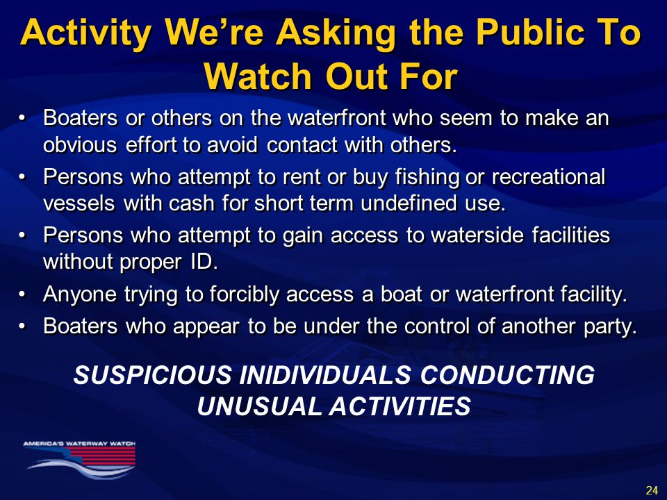 Activity We're Asking the Public To Watch Out For Boaters or others on the waterfront who seem to make an obvious effort to avoid contact with others.