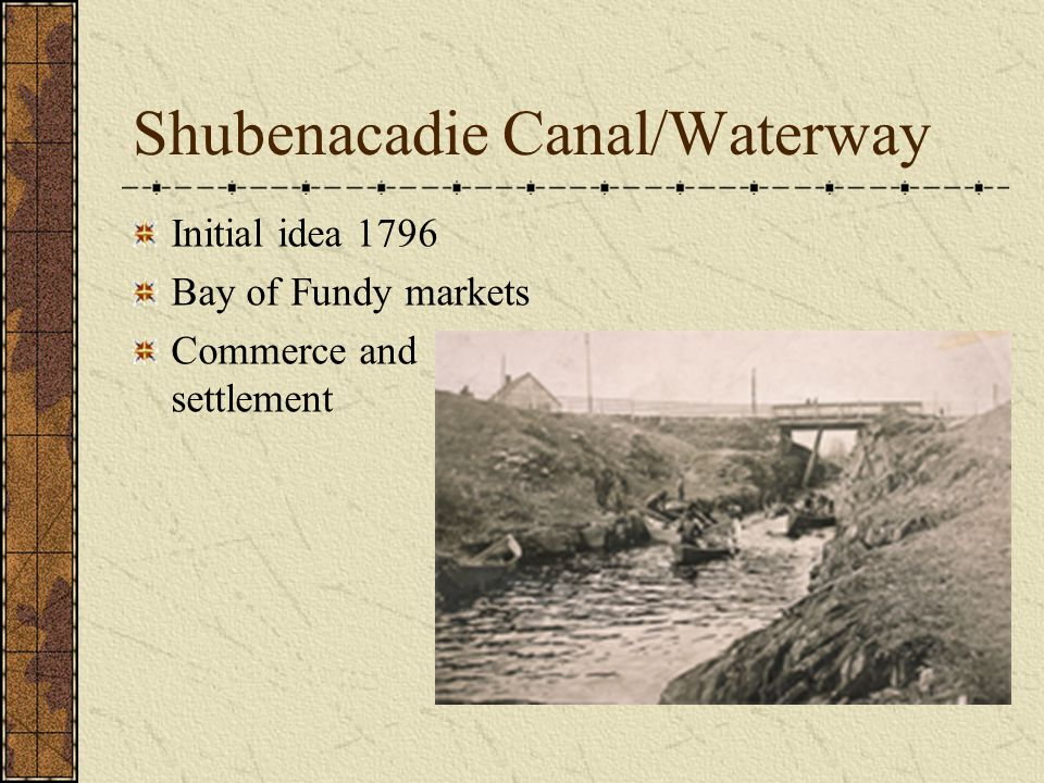 Shubenacadie Canal/Waterway Initial idea 1796 Bay of Fundy markets Commerce and settlement