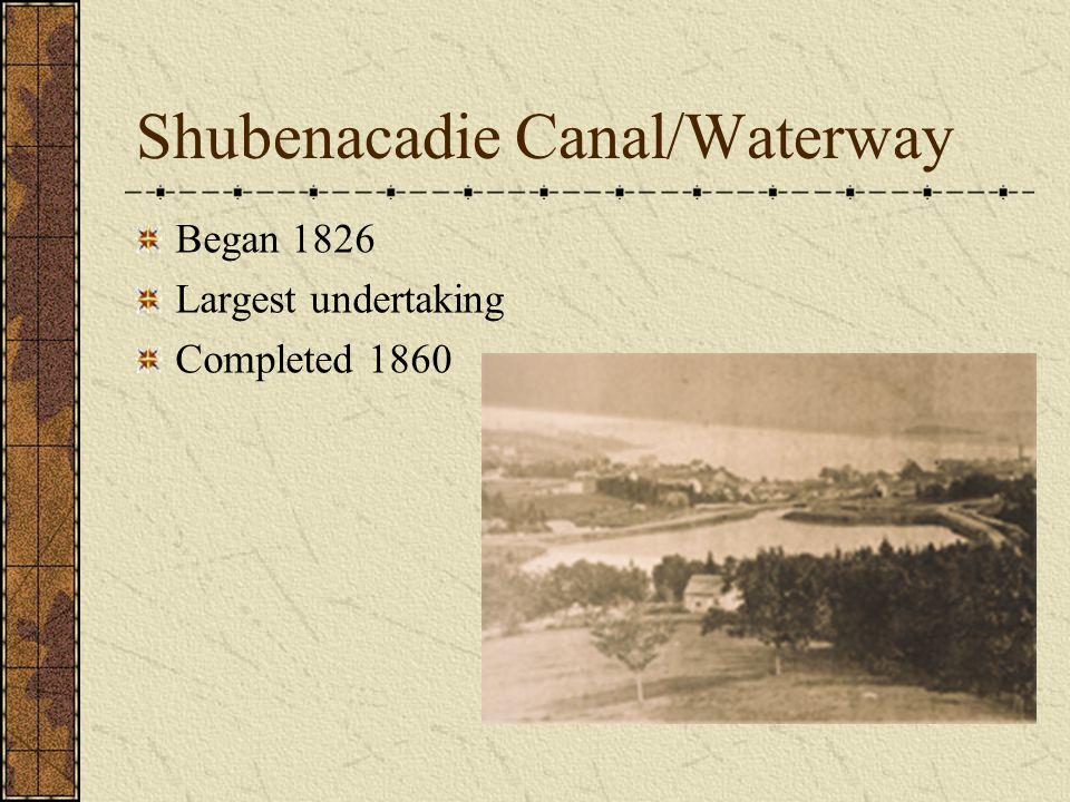 Shubenacadie Canal/Waterway Began 1826 Largest undertaking Completed 1860