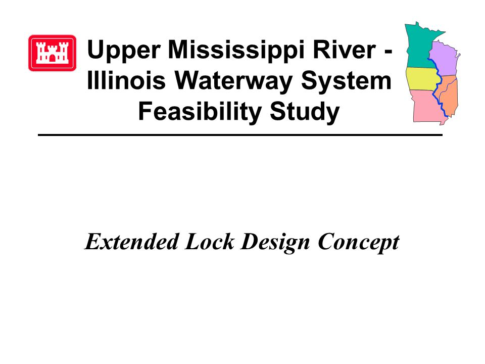 Upper Mississippi River - Illinois Waterway System Feasibility Study Extended Lock Design Concept