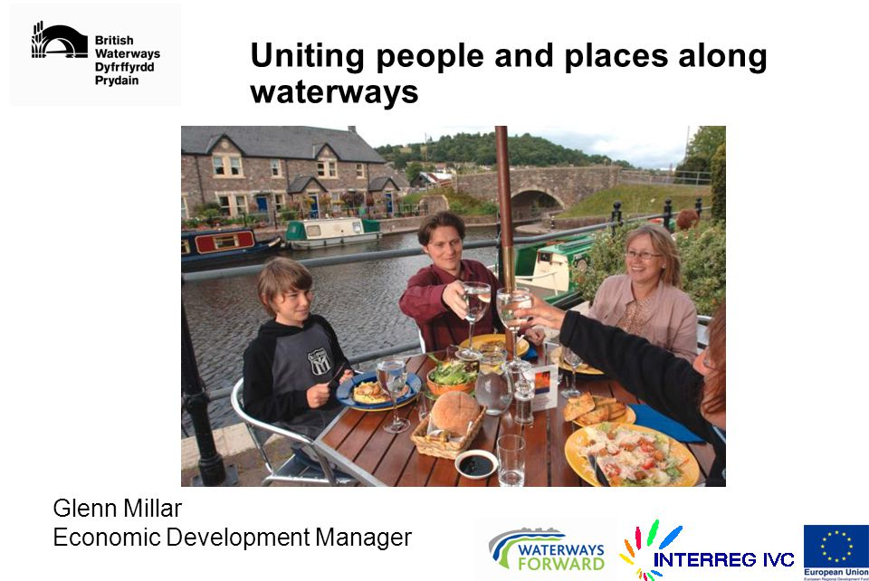 Uniting people and places along waterways Glenn Millar Economic Development Manager