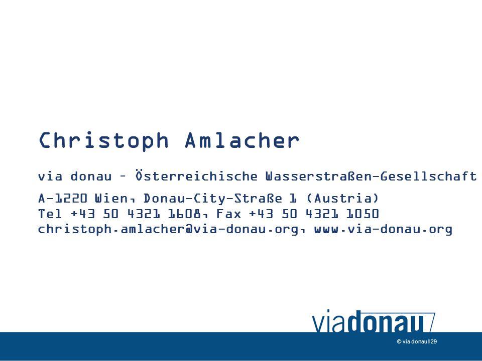 © via donau I 29 Christoph Amlacher via donau – Österreichische Wasserstraßen-Gesellschaft mbH A-1220 Wien, Donau-City-Straße 1 (Austria) Tel +43 50 4321 1608, Fax +43 50 4321 1050 christoph.amlacher@via-donau.org, www.via-donau.org