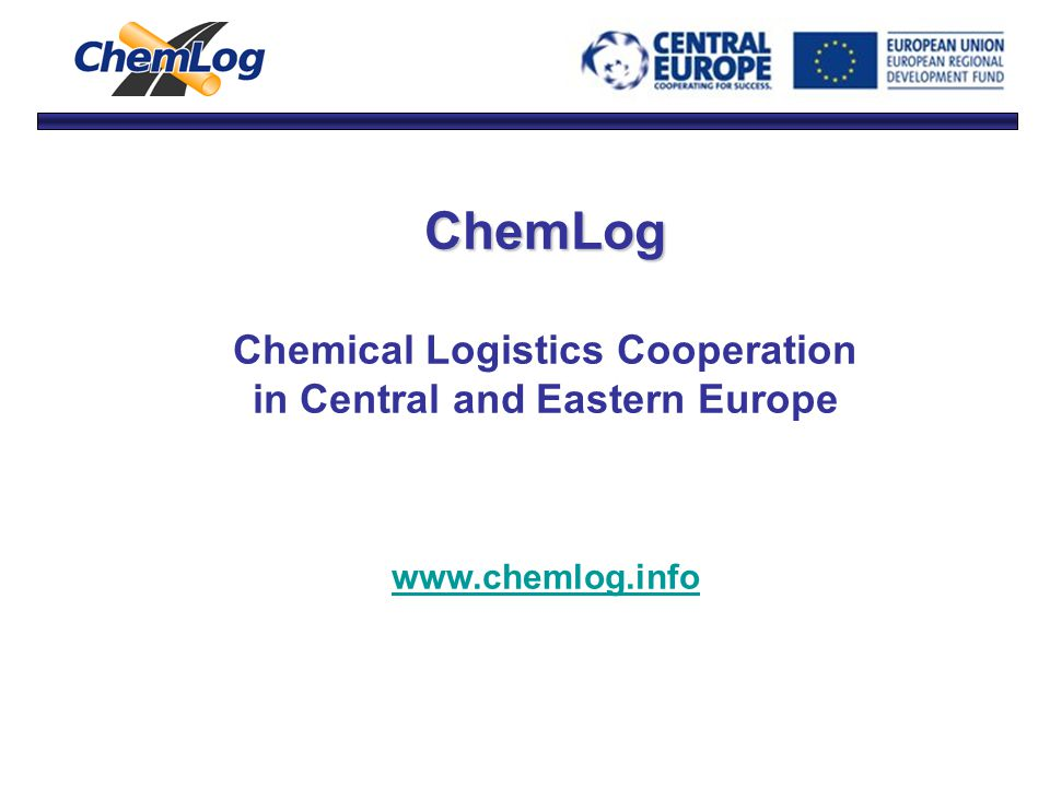 ChemLog Chemical Logistics Cooperation in Central and Eastern Europe www.chemlog.info