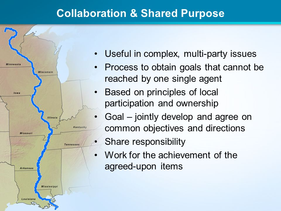 Collaboration & Shared Purpose Useful in complex, multi-party issues Process to obtain goals that cannot be reached by one single agent Based on princ