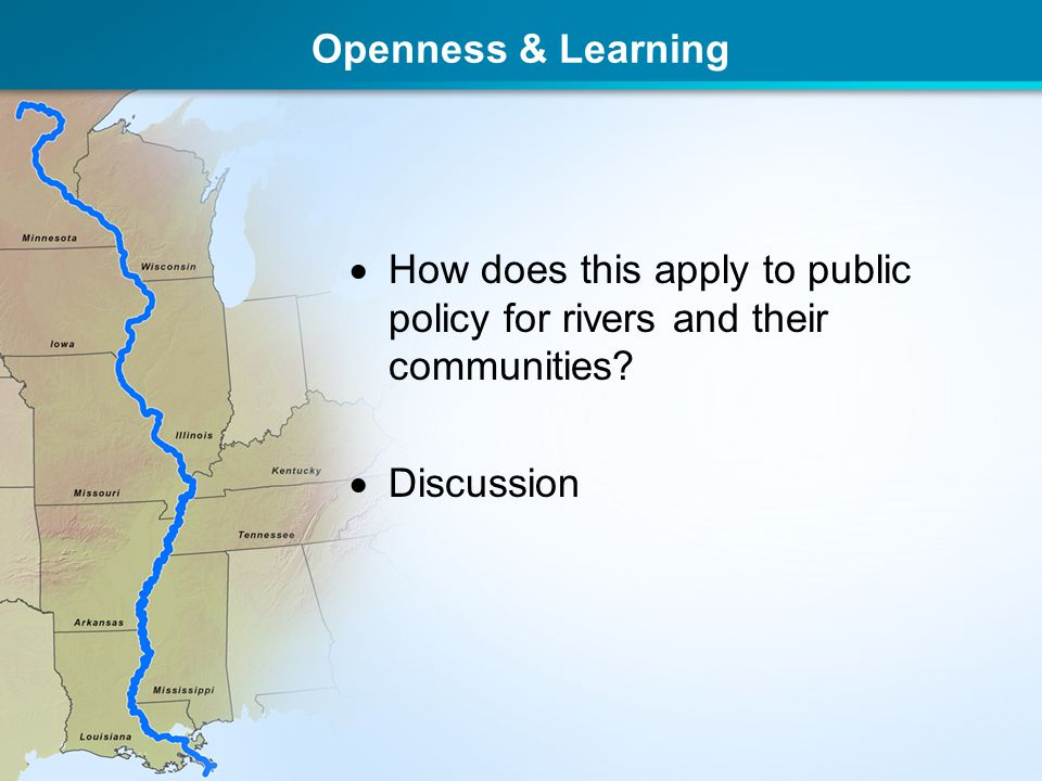 Openness & Learning  How does this apply to public policy for rivers and their communities?  Discussion