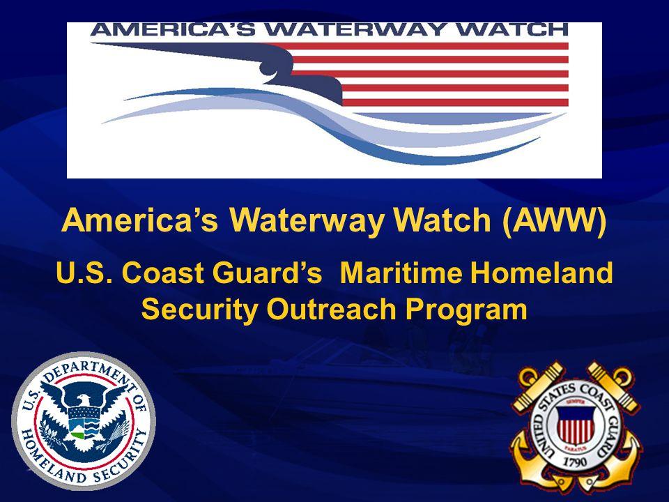 America's Waterway Watch (AWW) U.S. Coast Guard's Maritime Homeland Security Outreach Program