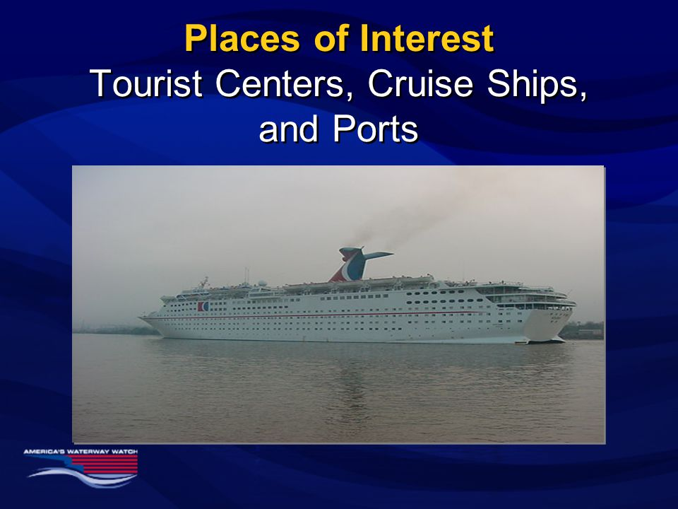 Places of Interest Tourist Centers, Cruise Ships, and Ports