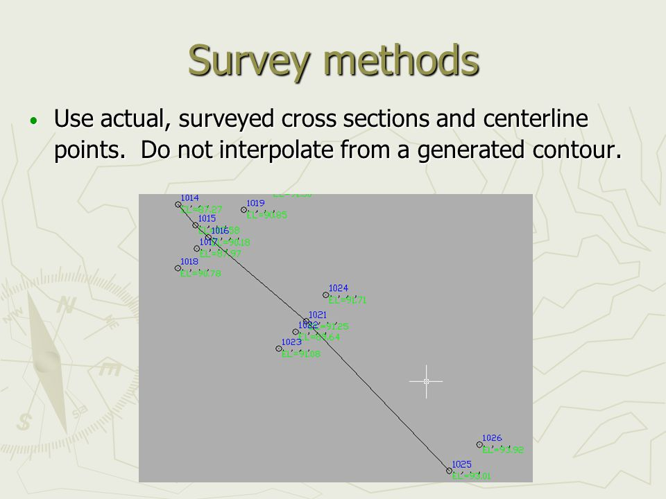 Survey methods Use actual, surveyed cross sections and centerline points.
