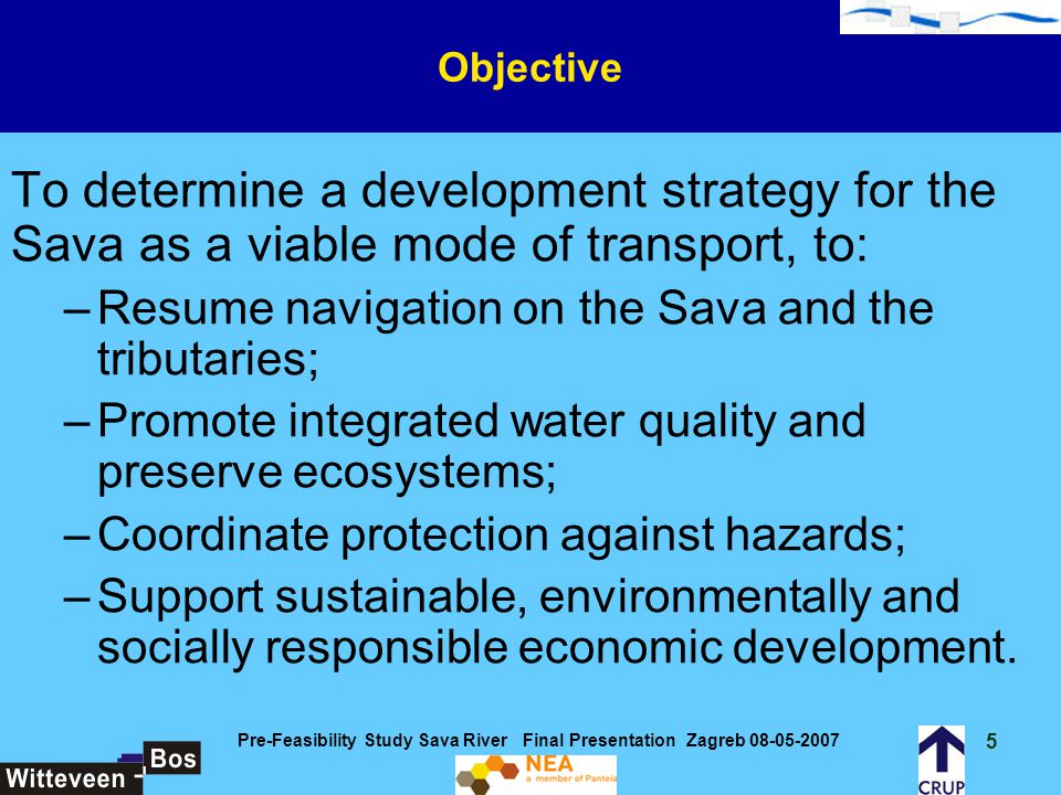 6 Pre-Feasibility Study Sava River Final Presentation Zagreb 08-05-2007 Overview Transport Policies and Strategies – Sava Riparian States w.r.t.