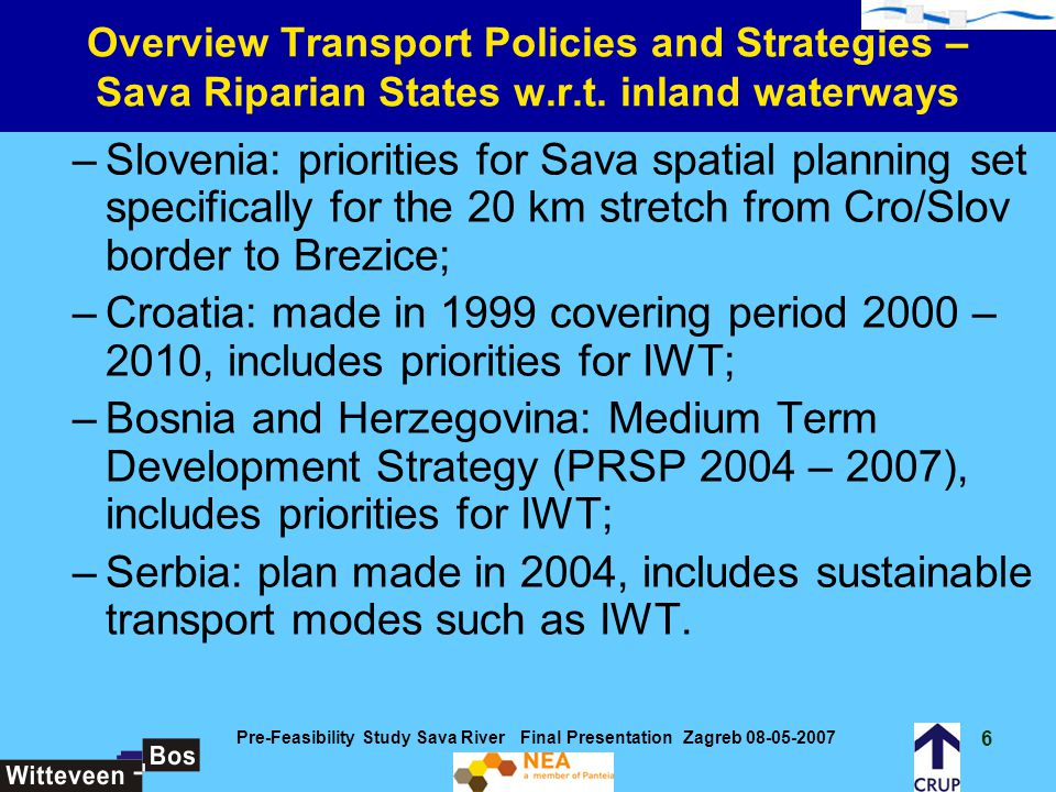 37 Pre-Feasibility Study Sava River Final Presentation Zagreb 08-05-2007 Institutional and legal The ministries directly involved in IWT are the following: Slovenia: Ministry of Transport, specifically the Maritime Directorate.