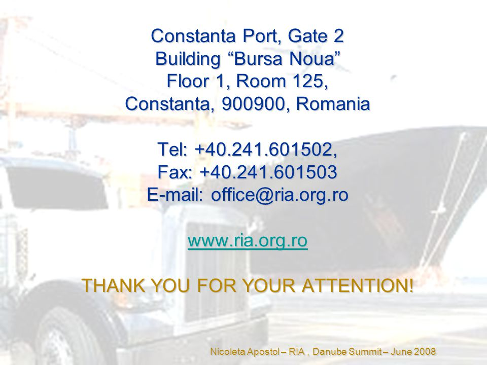 Constanta Port, Gate 2 Building Bursa Noua Floor 1, Room 125, Constanta, 900900, Romania Tel: +40.241.601502, Fax: +40.241.601503 E-mail:office@ria.org.ro www.ria.org.ro THANK YOU FOR YOUR ATTENTION.