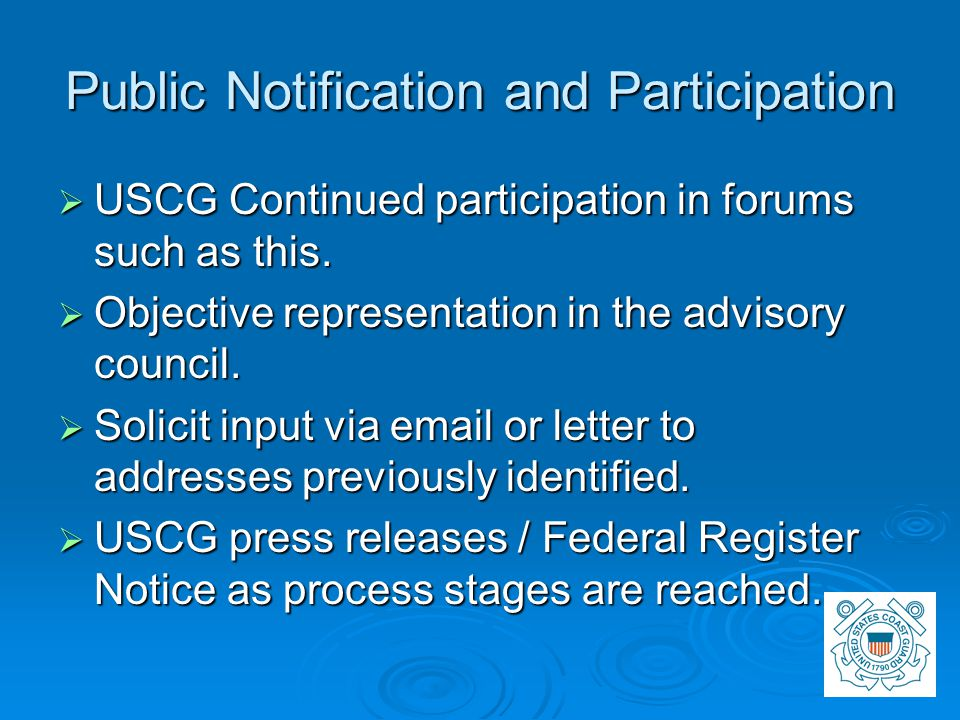 Public Notification and Participation  USCG Continued participation in forums such as this.