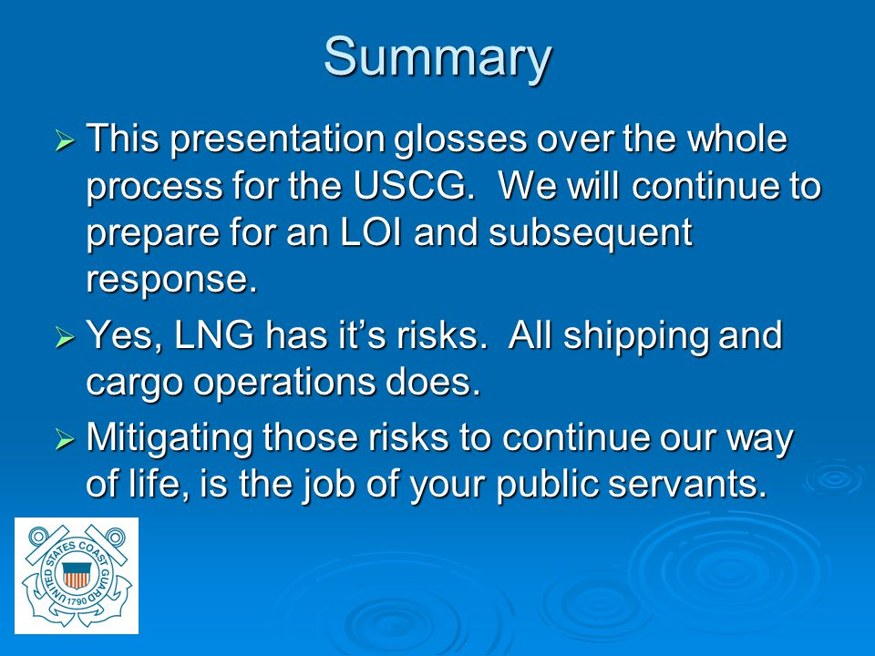 Summary  This presentation glosses over the whole process for the USCG.