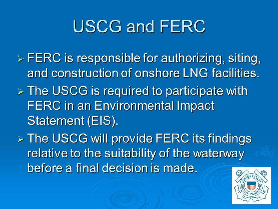 USCG Regulations for LNG Facilities USCG Regulations for LNG Facilities 33 Code of Federal Regulations Part 127 ( Waterfront Facilities Handling Liquefied Natural Gas) 33 CFR 127.007 – Letter of Intent (LOI): Submitted at least 60 days before construction, by the owner who intends to build a new facility.