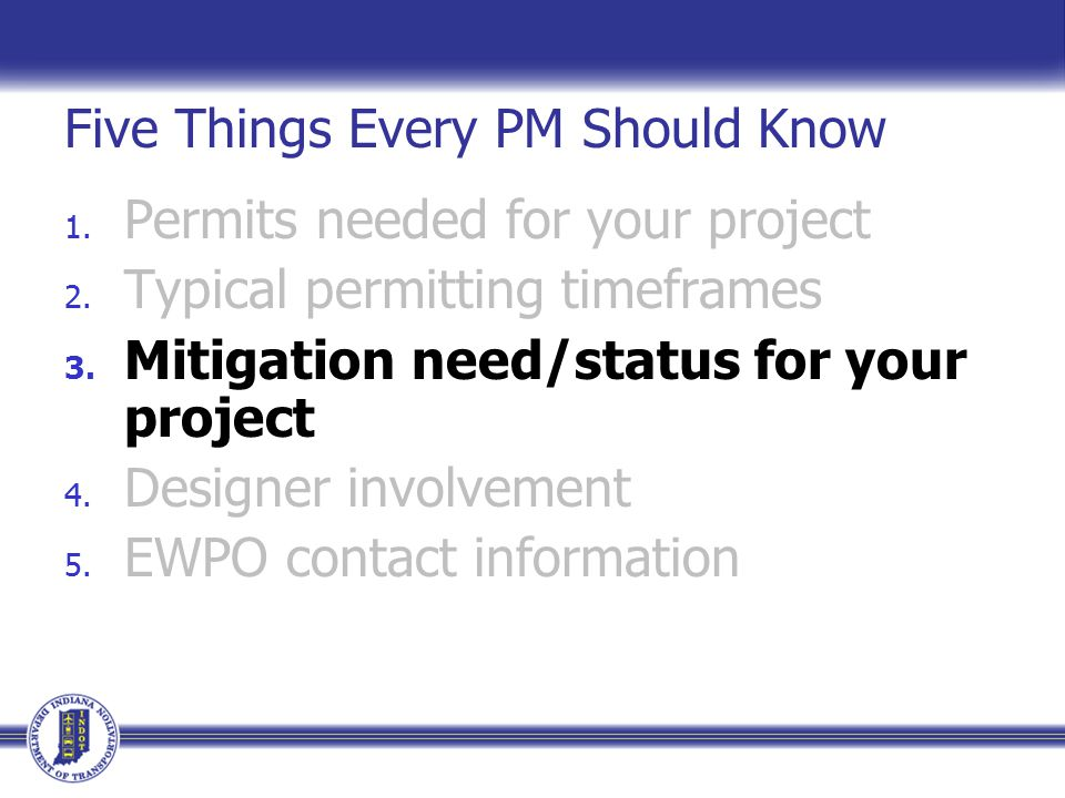 Five Things Every PM Should Know 1. Permits needed for your project 2.