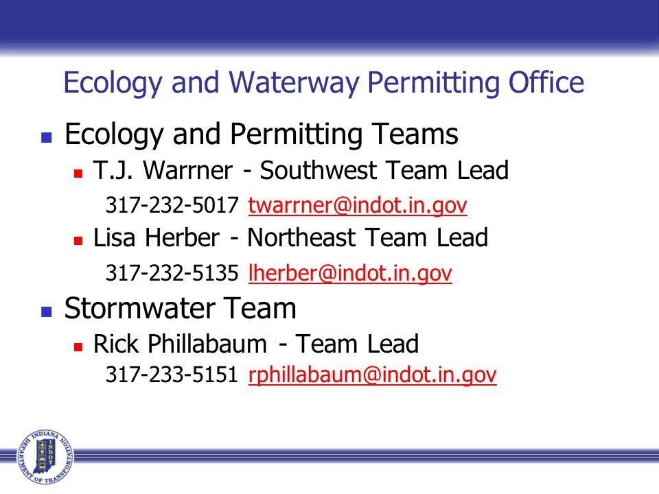 Ecology and Waterway Permitting Teams Southwest Team Dave Glista – Crawfordsville 317-234-5241 dglista@indot.in.govdglista@indot.in.gov Li Kang – Seymour 317-232-6766 lkang@indot.in.govlkang@indot.in.gov VACANT – Vincennes Contact TJ Warrner
