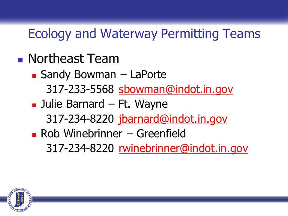 Ecology and Waterway Permitting Teams Northeast Team Sandy Bowman – LaPorte 317-233-5568 sbowman@indot.in.govsbowman@indot.in.gov Julie Barnard – Ft.