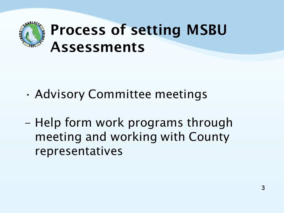 3 Process of setting MSBU Assessments Advisory Committee meetings - Help form work programs through meeting and working with County representatives
