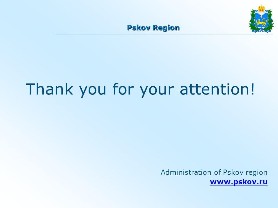 Pskov Region Administration of Pskov region www.pskov.ru Thank you for your attention!