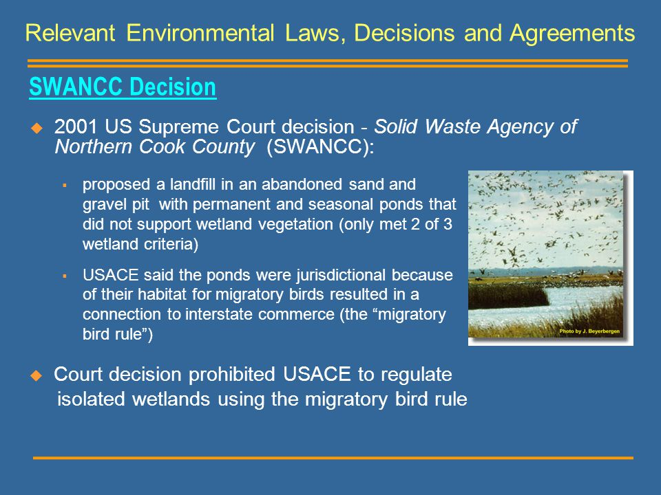SWANCC Decision  2001 US Supreme Court decision - Solid Waste Agency of Northern Cook County (SWANCC): Relevant Environmental Laws, Decisions and Agr